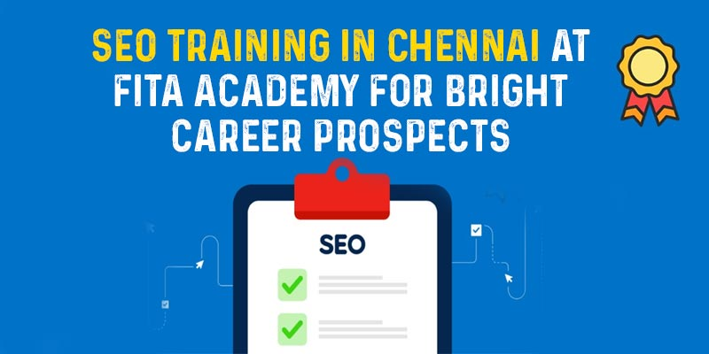 SEO Training In Chennai at FITA Academy for Bright Career Prospects