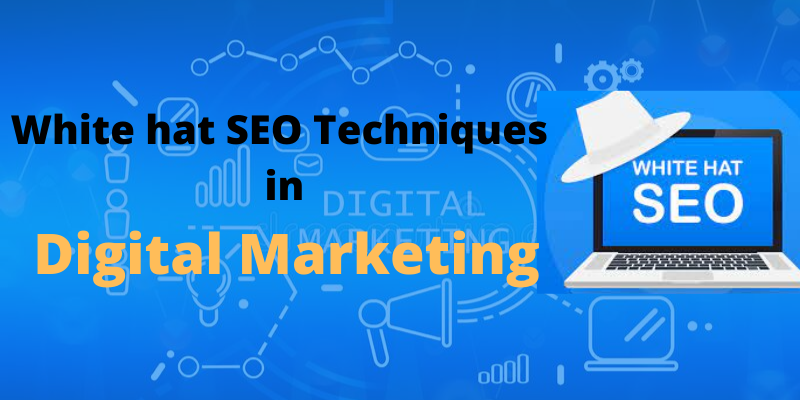 White hat SEO Techniques are important in Digital Marketing